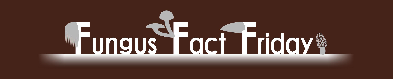 Fungus Fact Friday